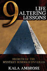 9 Life Altering Lessons: Secrets of the Mystery Schools Unveiled by Kala Ambrose (Paperback, 2007)
