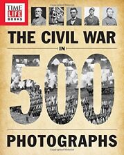 TIME-LIFE the Civil War in 500 Photographs by Time-Life Books Staff (2015, Paperback)