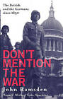 Don't Mention the War: The British and the Germans Since 1890 by John Ramsden (Paperback, 2007)