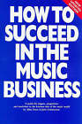 How to Succeed in the Music Business by John Underwood, Allan Dann (Paperback, 1997)