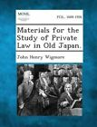 Materials for the Study of Private Law in Old Japan. by John Henry Wigmore (Paperback / softback, 2013)