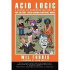 Acid Logic a Decade of Humorous Writing on Pop Culture Trash Cinema and Rebel Music Paperback – 22 Apr 2008