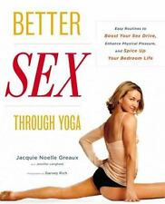 Better Sex Through Yoga: Easy Routines to Boost Your Sex Drive, Enhance Physical