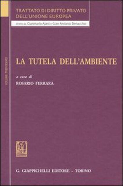 Trattato di diritto privato dell'Unione Europea. Vol. 13: La tutela dell'ambient