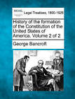 History of the Formation of the Constitution of the United States of America. Volume 2 of 2 by George Bancroft (Paperback / softback, 2010)
