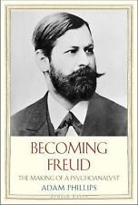 Becoming Freud The Making of a Psychoanalyst by Phillips 2014