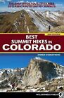 Best Summit Hikes in Colorado : An Opinionated Guide to 50+ Ascents of Classic and Little-Known Peaks from 8,144 to 14,433 Feet by James Dziezynski (2012, Paperback)