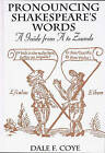 Pronouncing Shakespeare's Words: A Guide from A to Zounds by Dale F. Coye (Hardback, 1998)