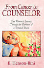 From Cancer to Counselor by B Henson-Bini (Paperback / softback, 2004)
