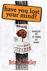 Have You Lost Your Mind? by Brian J. Shelley (Paperback, 2008)