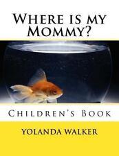 Where Is My Mommy? : Children's Book by Yolanda Walker (2013, Paperback)