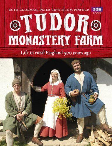 Tudor Monastery Farm: Life in rural England 500 years ago By Peter Ginn, Ruth G