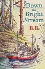 Down the Bright Stream: 2005 by 1905-1990 Bb (Paperback, 2005)