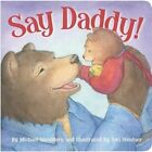 Say Daddy! by Michael Shoulders (Board book, 2013)