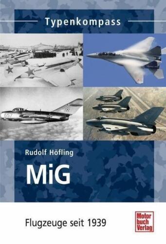 Rudolf Höfling: MiG Flugzeuge seit 1939  Typen-Kompass MiG 1 - MiG 35 MiG 29 NEU