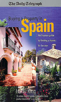 """AS NEW"" King, Harry, Buying A Property In Spain: An insider guide to finding a"