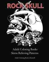 Rock Skull Adult Coloring Books : Stress Relieving Patterns: Day Of The Dead,dia
