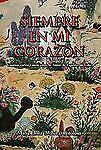 Siempre en Mi Corazon : Cuentos Cortos y Otras Cosas de Amor, de Espíritu, de...