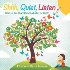 Shhh, Quiet, Listen : What Do You Hear When You Listen for God? by Elizabeth...