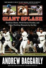 Giant Splash : Bondsian Blasts, World Series Parades, and Other Thrilling Moments by the Bay by Andrew Baggarly (2015, Hardcover)