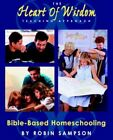 The Heart of Wisdom Teaching Approach Bible Based Homeschooling 9780970181671