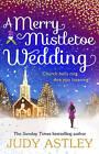A Merry Mistletoe Wedding by Judy Astley (Hardback, 2015)