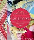Quilters, Their Quilts, Their Studios, Their Stories by Quarry Books (Hardback, 2013)