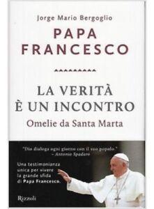 Jorge Mario Bergoglio PAPA FRANCESCO La Verità è un Incontro NUOVO RIZZOLI