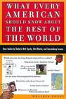What Every American Should Know about the Rest of the World: Your Guide to Today's Hot Spots, Hot Shots and Incendiary Issues by Melissa Rossi (Paperback / softback, 2003)