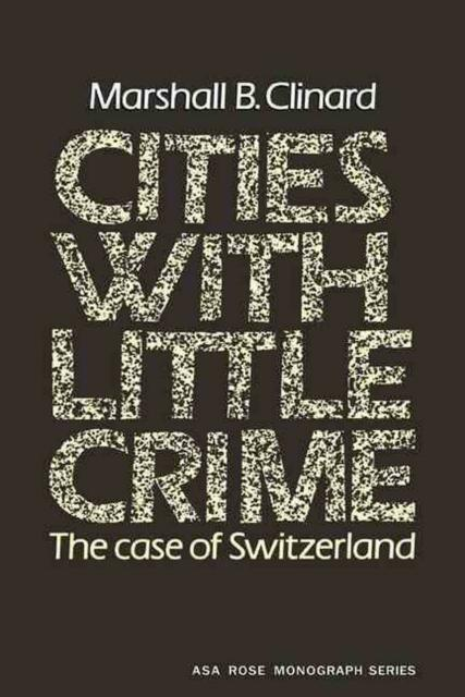Cities with Little Crime: The Case of Switzerland by Marshall B. Clinard (Englis