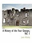 A History of the Four Georges, Vol. 1 by Professor of History Justin McCarthy (Paperback / softback, 2010)
