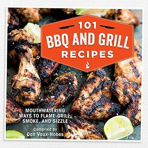 1 of 1 - 101 BBQ and Grill Recipes: Mouthwatering ways t... by Vaux-Nobes, Dan 1909313548