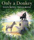Only a Donkey by Celeste Walters, Patricia Mullins (Paperback, 2008)