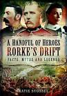 A Handful of Heroes, Rorke's Drift: Facts, Myths and Legends by Katie Stossel (Hardback, 2015)