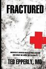 Fractured: America's Broken Health Care System and What We Must Do to Heal It by Ted Epperly MD (Paperback / softback, 2012)