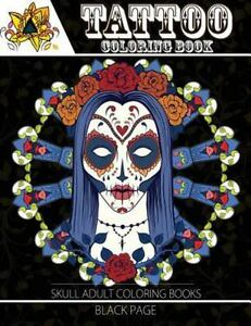Details about Sugar Skull Coloring Book for Adults: Tattoo Coloring Book :  Black Page a...