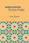 Muhammad, the False Prophet by Iran Zamin (Paperback / softback, 2010)