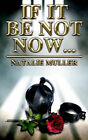 If It Be Not Now by Natalie Muller (Paperback / softback, 2005)