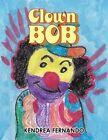 Clown Bob by Kendrea Fernando (Paperback / softback, 2014)