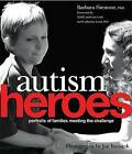 Autism Heroes: Portraits of Families Meeting the Challenge by Barbara Firestone (Hardback, 2007)