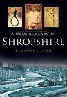 A Grim Almanac of Shropshire by Samantha Lyon (Paperback, 2013)