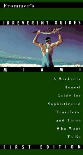 Frommer's Irreverent Guide to Miami (Frommer's Irreverent Guides Miami) by Kell