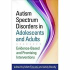 Autism Spectrum Disorders in Adolescents and Adults: Evidence-Based and Promising Interventions by Guilford Publications (Paperback, 2015)
