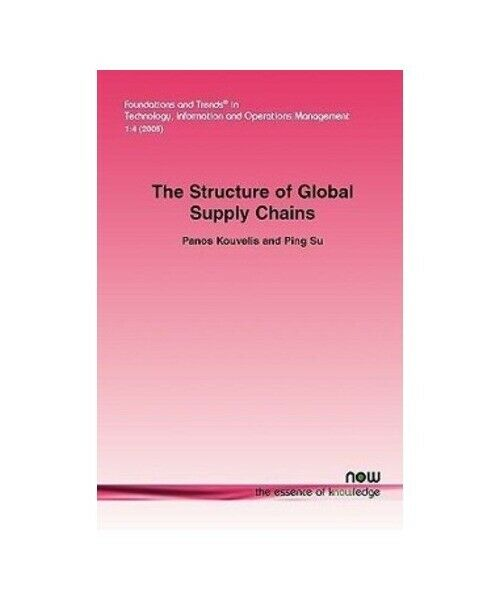 "Panos Kouvelis, Ping Ph. D. Su ""Structure of Global Supply Chains: The Design an"