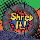 Shred it! by Erin Edison (Board book, 2013)
