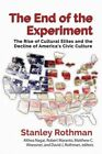 The End of the Experiment: The Rise of Cultural Elites and the Decline of America's Civic Culture by Stanley Rothman (Hardback, 2015)