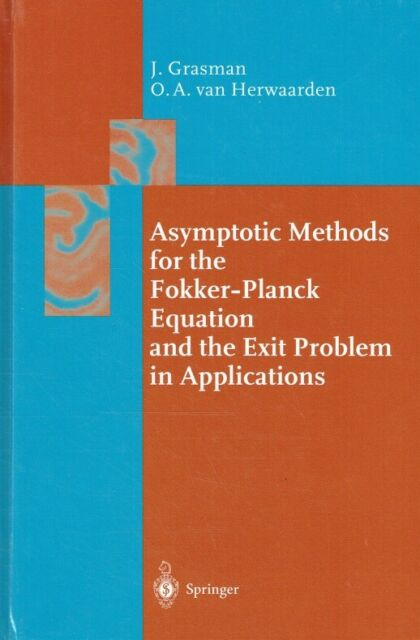 Grasman, Johan; Herwaarden, Onno A.  van - Asymptotic Methods for the Fokker-Pla