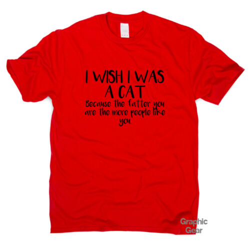 I Wish I Was A Cat Because funny T shirt humour mens gift womens sarcastic top