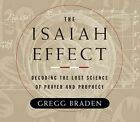 The Isaiah Effect: Decoding the Lost Science of Prayer and Prophecy by Gregg Braden (CD-Audio, 2005)