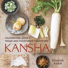 Kansha : Celebrating Japan's Vegan and Vegetarian Traditions by Elizabeth Andoh (2010, Hardcover)